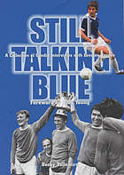 Still talking blue : a collection of candid interviews with Everton heroes