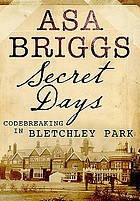 Secret days : code-breaking in Bletchley Park