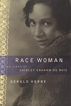 Race woman the lives of Shirley Graham Du Bois