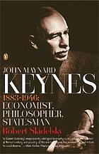John Maynard Keynes, 1883-1946 : economist, philosopher, statesman