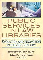 Public services in law libraries : evolution and innovation in the 21st century
