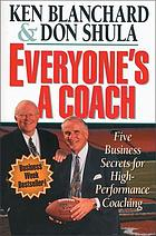 Everyone's a coach : five business secrets for high-performance coaching