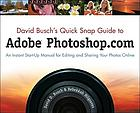 David Busch's quick snap guide to Adobe Photoshop.com an instant start-up manual for editing and sharing your photos online