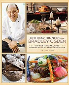 Holiday dinners with Bradley Ogden : 150 festive recipes to bring family & friends together