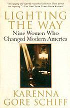 Lighting the way : nine women who changed modern America