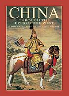 China through the eyes of the West : from Marco Polo to the last emperor