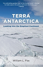 Terra Antarctica : looking into the emptiest continent