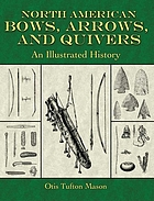 North American bows, arrows, and quivers : an illustrated history