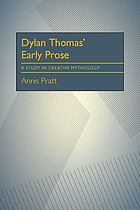 Dylan Thomas' early prose; a study in creative mythology