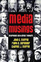Media musings : interviews with great thinkers