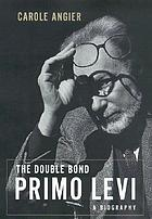 The double bond : Primo Levi, a biography