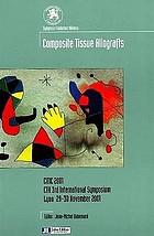 Composite tissue allografts CTA 3rd International symposium [Fondation Mérieux, Lyon] 29, 30 November 2001
