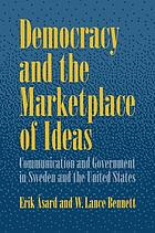 Democracy and the marketplace of ideas : communication and government in Sweden and the United States