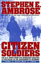 Citizen soldiers : the U.S. Army from the Normandy beaches to the Bulge to the surrender of Germany, June 7, 1944-May 7, 1945