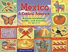 Mexico and Central America : a fiesta of culture, crafts, and activities for ages 8-12