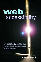 Web accessibility : practical advice for the library and information professional