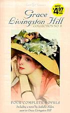 Grace Livingston Hill collection no. 5 : four complete novels, updated for today's reader