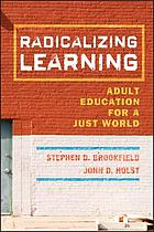 Radicalizing learning : adult education for a just world