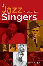 The jazz singers : the ultimate guide
