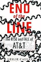 End of the line : the rise and fall of AT & T