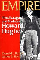 Empire : the life, legend, and madness of Howard Hughes