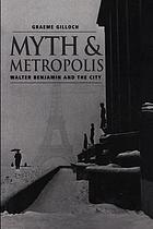 Myth and metropolis : Walter Benjamin and the city