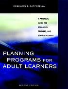 Planning programs for adult learners : a practical guide for educators, trainers, and staff developers