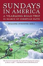 Sundays in America : a yearlong road trip in search of Christian faith