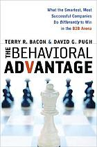The behavioral advantage : what the smartest, most successful companies do differently to win in the B2B arena