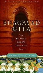 Bhagavad Gītā : the beloved Lord's secret love song