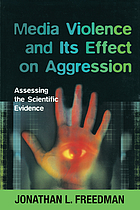 Media violence and its effect on aggression : assessing the scientific evidence