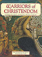 Warriors of Christendom : Charlemagne, El Cid, Barbarossa, Richard Lionheart