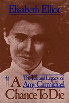 A chance to die : the life and legacy of Amy Carmichael