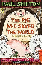 The pig who saved the world : by Gryllus the pig