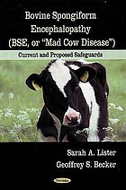 "Bovine spongiform encephalopathy (BSE, or ""mad cow disease"") : current and proposed safeguards"