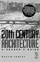 20th century architecture : a reader's guide