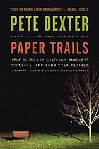 Paper trails : true stories of confusion, mindless violence, and forbidden desires, a surprising number of which are not about marriage