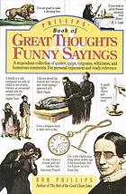 Phillips' book of great thoughts, funny sayings : a stupendous collection of quotes, quips, epigrams, witticisms, and humorous comments : for personal enjoyment and ready reference