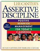 Assertive discipline : positive behavior management for today's classroom