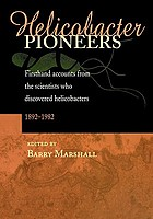 Helicobacter pioneers : firsthand accounts from the scientists who discovered helicobacters, 1892-1982