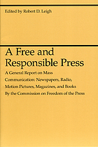 A free and responsible press : a general report on mass communication : newspapers, radio, motion pictures, magazines, and books