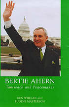 Bertie Ahern : Taoiseach and peacemaker