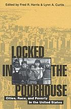 Locked in the poorhouse : cities, race, and poverty in the United States