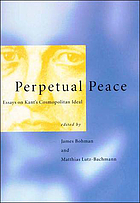 Perpetual peace : essays on Kant's cosmopolitan ideal