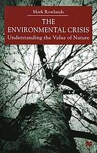 The environmental crisis : understanding the value of nature