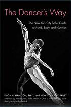The dancer's way : the New York City Ballet guide to mind, body, and nutrition