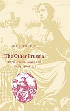 The other Prussia : Royal Prussia, Poland and liberty, 1569-1772