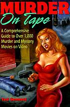 Murder on tape : a comprehensive guide to murder and mystery on video
