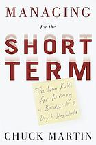 Managing for the short term : the new rules for running a business in a day-to-day world