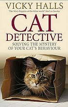 Cat detective Solving the mystery of your cat's behavi